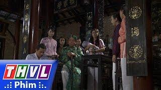 THVL | Phận làm dâu - Tập 17[2]: Ông Hội đồng kịp về đưa ra phân xử công bằng