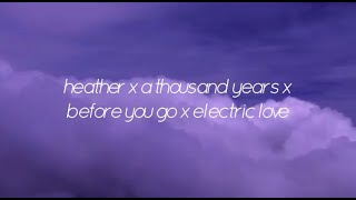 heather x a thousand years x before you go x electric love