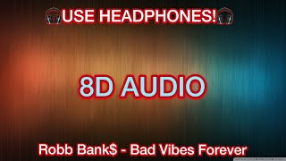 Robb Bank$ - Bad Vibes Forever (8D AUDIO)