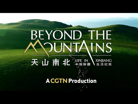 "CGTN: Documental ""Beyond the Mountains: Life in Xinjiang"""