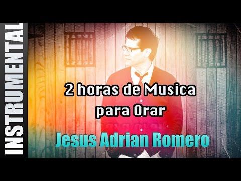 Musica Instrumental Para Orar - Jesus Adrian Romero