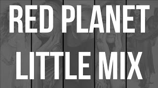 Little Mix - Red Planet (ft. T-Boz) (Lyrics + Pictures)