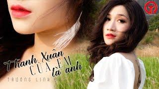 Thanh Xuân Của Em Là Anh - Trương Linh Đan ( MV 4K OFFICIAL )