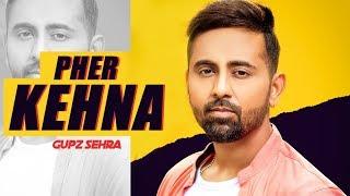 Pher Kehna – Gupz Sehra