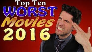 Top 10 WORST Movies 2016