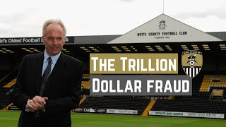 The Strangest Takeover Of All Time: Trillion Dollar Fraud At Notts County