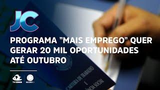 """Programa """"Mais Emprego"""" quer gerar 20 mil oportunidades até outubro"""