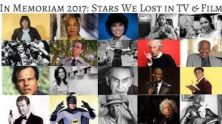In Memoriam 2017 Stars we lost in TV & Film during 2017 #InMemoriam