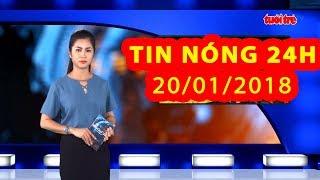Trực tiếp ⚡ Tin 24h Mới Nhất hôm nay 20/01/2018 | Tin nóng nhất 24H