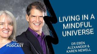 Living In A Mindful Universe - Dr Eben Alexander & Karen Newell