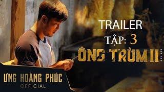TRAILER TẬP 3 - ÔNG TRÙM 2 I ƯNG HOÀNG PHÚC I BẪY CỌP