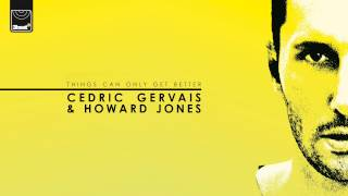 Cedric Gervais & Howard Jones - Things Can Only Get Better (Landis Remix) *Buy On iTunes*