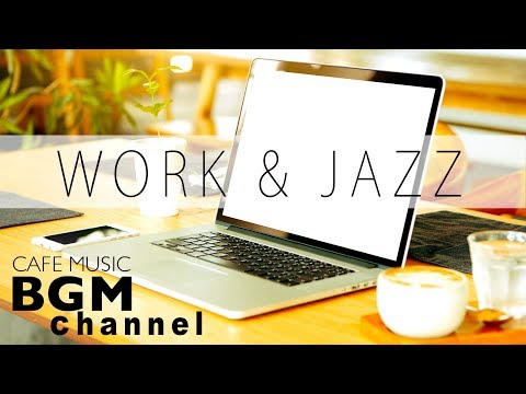 Jazz For Work - Cafe Music - Jazz & Bossa Nova Instrumental Music - Background Music