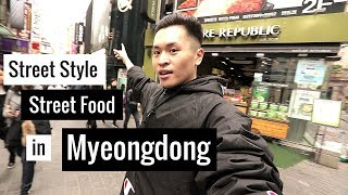 Hàn Quốc Có Giống Trong Phim?! | Street Style & Street Food In Myedong