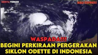 Waspada!!! Begini Perkiraan Pergerakan Siklon Odette di Indonesia