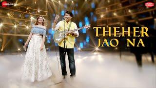 Theher Jao Na – Jeet Gannguli – Aakanksha Sharma