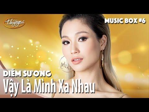 Diễm Sương | Vậy Là Mình Xa Nhau | Thúy Nga Music Box #6