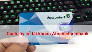 Cách lấy lại số tài khoản thẻ ATM Vietcombank hiệu quả nhất bằng các Cách đơn giản sau