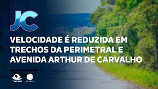 Velocidade é reduzida em trechos da perimetral e avenida Arthur de Carvalho