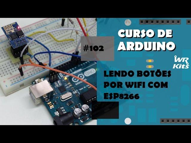 LENDO BOTÕES POR WIFI COM ESP8266 | Curso de Arduino #102