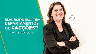 Sua empresa tem departamentos ou facções - Aurea Cardoso