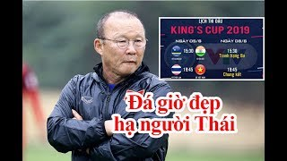 Lịch thi đấu King's Cup 2019: Việt Nam và cơ hội thay đổi vận mệnh với Thái Lan