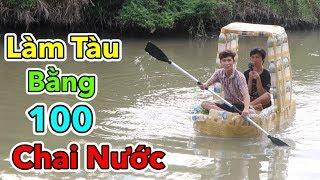 Lâm Vlog - Thử Làm Tàu Bằng 100 Chai Nước | Boat Plastic Bottle