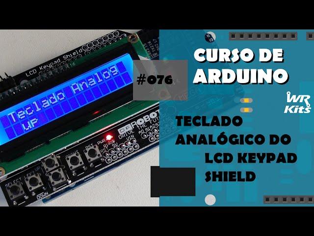 TECLADO ANALÓGICO COM LCD KEYPAD SHIELD | Curso de Arduino #076