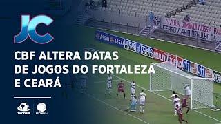 CBF altera datas de jogos do Fortaleza e Ceará