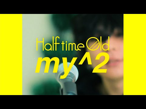 Half time Old「my^2」Music Video