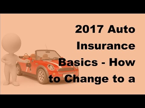 2017 Auto Insurance Basics |  How to Change to a New Car Insurance Company