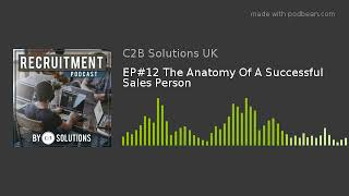 EP#12 The Anatomy Of A Successful Sales Person