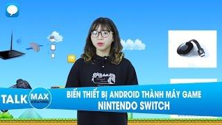 Biến thiết bị Android thành máy game Nintendo Switch, tại sao không?