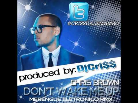 Baixar Chris Brown - Don't Wake Me Up (Prod. By Dj Cri$$)(Merengue Electronico Remix)