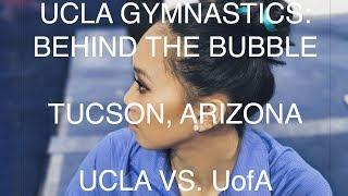 UCLA GYMNASTICS | BEHIND THE BUBBLE - Tucson, Arizona Jan 20th 2018