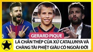 Gerard Pique - Lá Chắn Thép Của Xứ Catalunya Và Chàng Tài Phiệt Quyền Lực Ngoài Đời