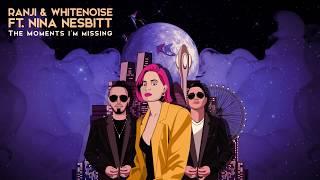 WHITENO1SE & Ranji  Ft. Nina Nesbitt - The Moments I'm Missing  (Radio Edit)