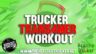Truck Driver Trans4mer Workout: From The Healthy Trucker