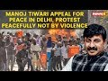 Manoj Tiwari appeal for peace in Delhi, protest peacefully not by violence | NewsX