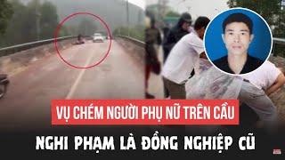 Chém người ở Thái Nguyên: Kẻ chém phụ nữ trên cầu là đồng nghiệp cũ của nạn nhân  Tin tức Vietnamnet
