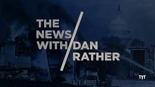 The News With Dan Rather - TYT Network - 01/22/18 - Ep.001
