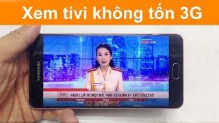 Ứng dụng xem tivi không tốn 3G