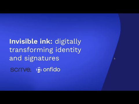 Invisible ink: digitally transforming identity and signatures - Scrive and Onfido