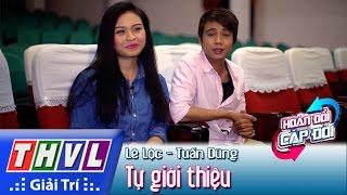 THVL | Hoán đổi cặp đôi - Tập 5: Lê Lộc, Tuấn Dũng tự giới thiệu