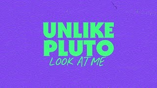 Unlike Pluto - Look At Me (Pluto Tapes)