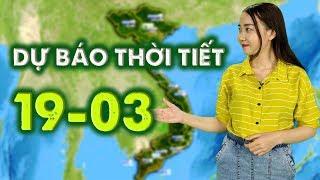 Dự báo thời tiết 19/03/2019 - Tây Bắc và Việt Bắc xảy ra mưa dông trên diện rộng