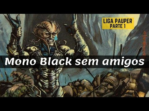 (LIGA PAUPER) Mono Black Sem amigos (parte 1)