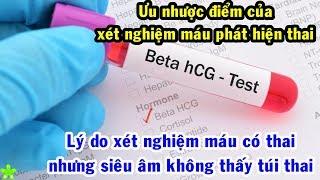 Ưu nhược điểm của xét nghiệm máu phát hiện thai. Lý do xét nghiệm máu có thai, siêu âm không có?