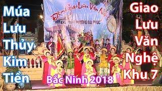 Múa Lưu Thủy - Kim Tiền, Xuân Phong - Long Hổ * Giao lưu văn nghệ khu 7 Đại Phúc Bắc Ninh 2018