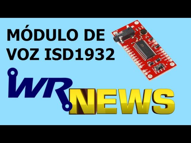 MÓDULO DE VOZ ISD1932 | WR News #01